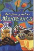 Antojitos y Dulces Mexicanos [Spanish]