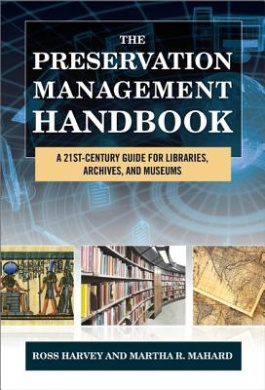 The Preservation Management Handbook: A 21st-Century Guide for Libraries, Archives, and Museums