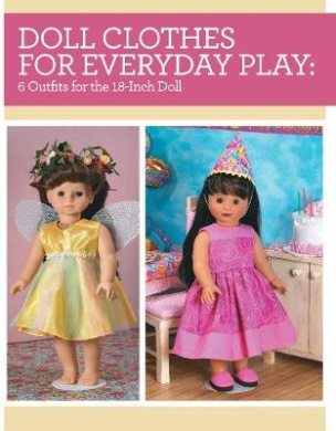 Doll Clothes for Everyday Play: 6 Outfits for the 18-Inch Doll