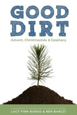 Good Dirt: Advent, Christmastide & Epiphany