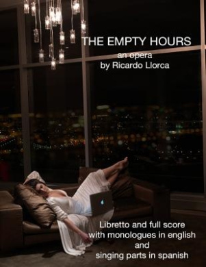 The Empty Hours: (Opera/Monodrama for Soprano/Actress, Piano, Chorus, and String Orchestra)