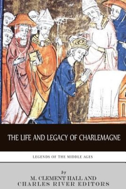 Legends of the Middle Ages: The Life and Legacy of Charlemagne
