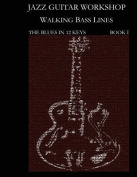 Jazz Guitar Workshop - Walking Bass Lines - The Blues in 12 Keys Guitar Tab Edition