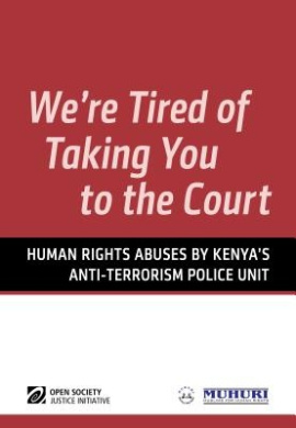 We're Tired of Taking You to the Court: Human Rights Abuses by Kenya's Anti-Terrorism Police Unit