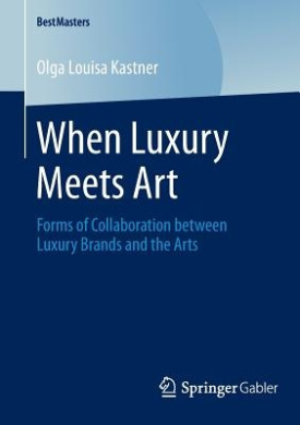 When Luxury Meets Art: Forms of Collaboration Between Luxury Brands and the Arts (BestMasters)