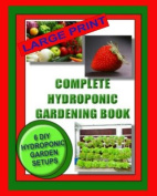 Complete Hydroponic Gardening Book [Large Print]