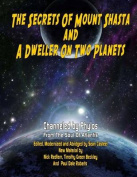 Secrets of Mount Shasta and a Dweller on Two Planets