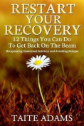Restart Your Recovery - 12 Things You Can Do to Get Back on the Beam
