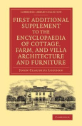 First Additional Supplement to the Encyclopaedia of Cottage, Farm, and Villa Architecture and Furniture