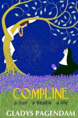 Compline: A Nun a Beatle a Life