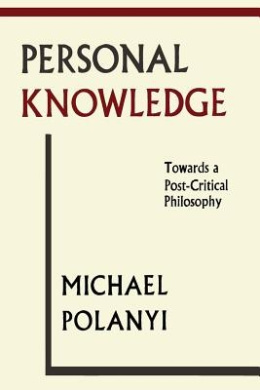 Personal Knowledge: Towards a Post-Critical Philosophy