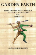 Garden Earth - From Hunter and Gatherers to Global Capitalism and Thereafter