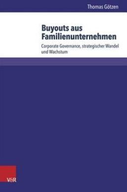 Buyouts Aus Familienunternehmen: Corporate Governance, Strategischer Wandel Und Wachstum (Wittener Schriften Zu Familienunternehmen)