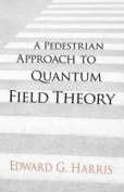 A Pedestrian Approach to Quantum Field Theory