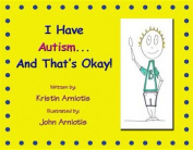 I Have Autism and That's Okay! [Large Print]