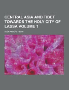 Central Asia and Tibet Towards the Holy City of Lassa Volume 1