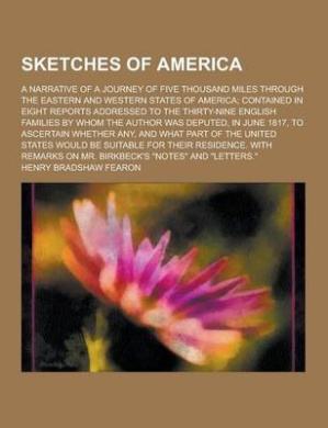 Sketches of America; A Narrative of a Journey of Five Thousand Miles Through the Eastern and Western States of America; Contained in Eight Reports Add
