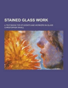 Stained Glass Work; A Text-Book for Students and Workers in Glass
