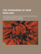 The Expansion of New England; The Spread of New England Settlement and Institutions to the Mississippi River, 1620-1865