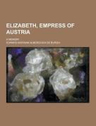 Elizabeth, Empress of Austria; A Memoir