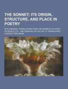 The Sonnet; With Original Translations from the Sonnets of Dante, Petrarch, Etc., and Remarks on the Art of Translating