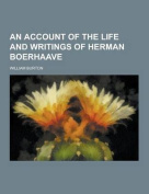 An Account of the Life and Writings of Herman Boerhaave