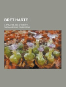 Bret Harte; A Treatise and a Tribute