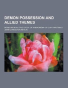Demon Possession and Allied Themes; Being an Inductive Study of Phenomena of Our Own Times