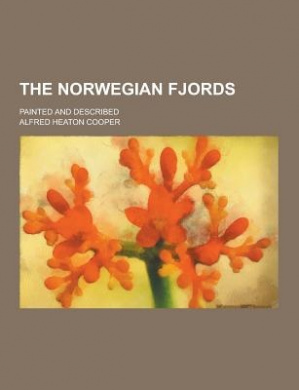 The Norwegian Fjords; Painted and Described