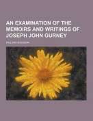 An Examination of the Memoirs and Writings of Joseph John Gurney