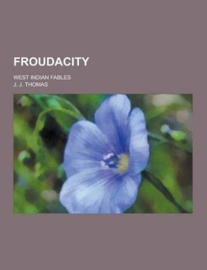 Froudacity; West Indian Fables