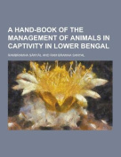 A Hand-Book of the Management of Animals in Captivity in Lower Bengal