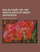 Day in Court, Or, the Subtle Arts of Great Advocates