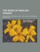The Book of English Trades; And Library of the Useful Arts