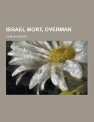 Israel Mort, Overman