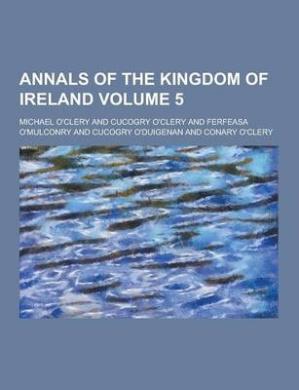 Annals of the Kingdom of Ireland Volume 5