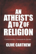 An Atheist's A to Z of Religion - Controversies, Comments and Quotes