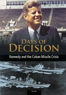 Kennedy and the Cuban Missile Crisis (Days of Decision)