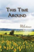 This Time Around: Milestones
