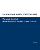 Study Workbook for ISBN 978-1933039350 Home Mortgage Loan Processor Training