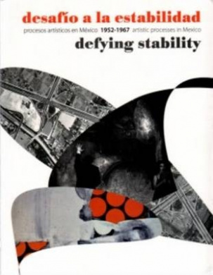 Defying Stability - Artistic Processes in Mexico Between 1952-1967: Procesos Artaisticos En Maexico 1952-1967
