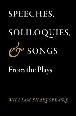 Speeches, Soliloquies, and Songs from the Plays