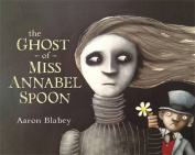 The Ghost Of Miss Annabel Spoon,