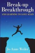 Break-Up Breakthrough & Learning to Love Again