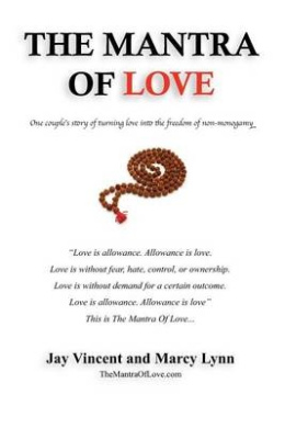 The Mantra of Love: One Couple's Story of Turning Love Into the Freedom of Non-Monogamy
