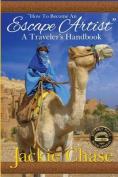 """How to Become an Escape Artist"" a Traveler's Handbook"