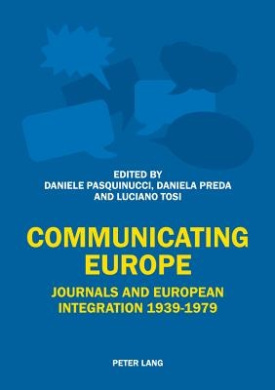 Communicating Europe: Journals and European Integration 1939-1979