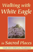 Walking with White Eagle in Sacred Places