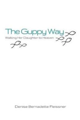 The Guppy Way: Walking Her Daughter to Heaven