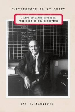 Literchoor Is My Beat: A Life of James Laughlin, Publisher of New Directions